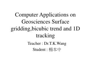 Computer Applications on Geosciences Surface gridding,bicubic trend and 1D tracking