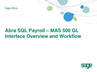 Abra SQL Payroll – MAS 500 GL Interface Overview and Workflow