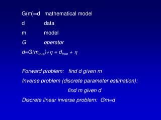 G(m)=d   mathematical model d             data m            model G            operator
