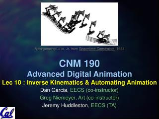 CNM 190 Advanced Digital Animation Lec 10 : Inverse Kinematics & Automating Animation