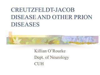 CREUTZFELDT-JACOB DISEASE AND OTHER PRION DISEASES