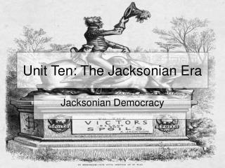 Unit Ten: The Jacksonian Era