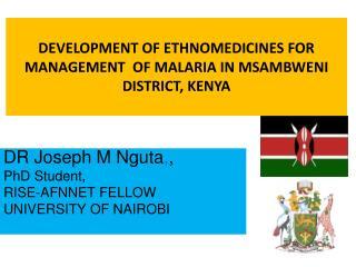 DEVELOPMENT OF ETHNOMEDICINES FOR MANAGEMENT  OF MALARIA IN MSAMBWENI DISTRICT, KENYA