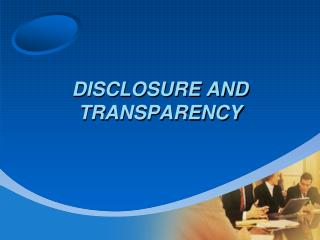 DISCLOSURE AND TRANSPARENCY