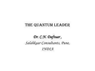 THE QUANTUM LEADER Dr. C.N. Daftuar , Salahkaar Consultants, Pune, INDIA
