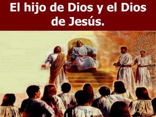 El hijo de Dios y el Dios de Jesús.