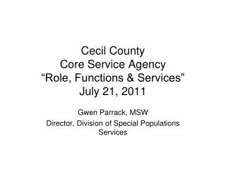 Cecil County Core Service Agency  Role, Functions  Services  July 21, 2011