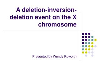 A deletion-inversion-deletion event on the X chromosome