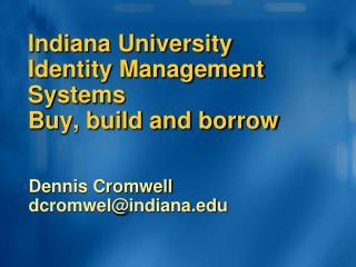 Indiana University Identity Management Systems Buy, build and borrow