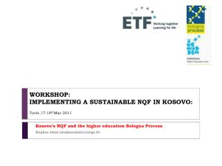 WORKSHOP: IMPLEMENTING A SUSTAINABLE NQF IN KOSOVO: Turin 17-18 th May 2011