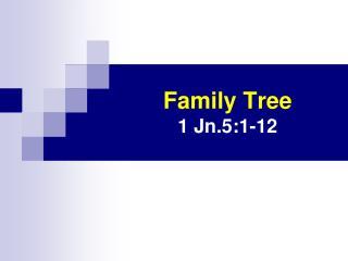 Family Tree 1 Jn.5:1-12