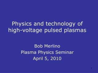 Physics and technology of high-voltage pulsed plasmas