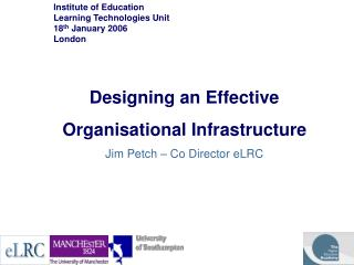 Designing an Effective Organisational Infrastructure   Jim Petch – Co Director eLRC