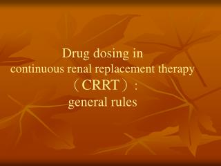 Drug dosing in  continuous renal replacement therapy ( CRRT ) : general rules