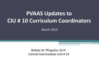 PVAAS Updates to  CIU # 10 Curriculum Coordinators
