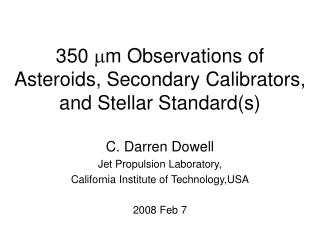 350   m Observations of Asteroids, Secondary Calibrators, and Stellar Standard(s)
