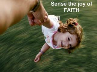 Sense  the joy of  FAITH