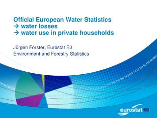 Official European Water Statistics ?  water losses ?  water use in private households
