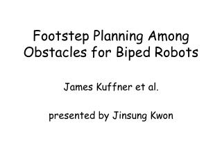 Footstep Planning Among Obstacles for Biped Robots