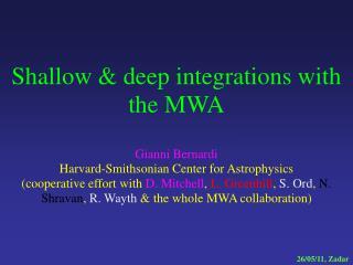 Shallow & deep integrations with the MWA Gianni Bernardi