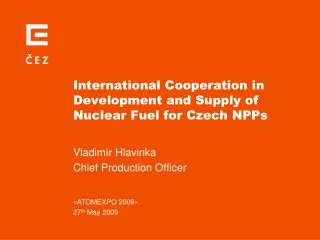 International Cooperation in Development and Supply of  Nuclear Fuel for Czech NPPs
