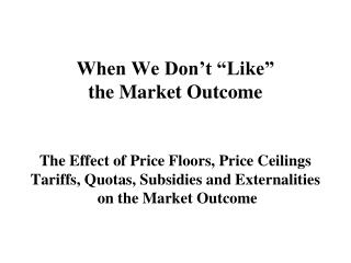 When We Don�t �Like�  the Market Outcome