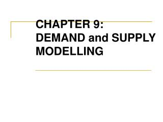 CHAPTER 9:       DEMAND and SUPPLY MODELLING
