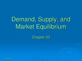 Demand, Supply, and  Market Equilibrium