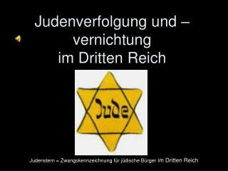Judenverfolgung und –vernichtung  im Dritten Reich