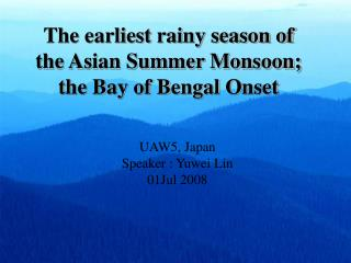 The earliest rainy season of the Asian Summer Monsoon; the Bay of Bengal Onset