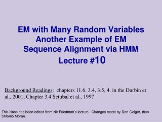 EM with Many Random Variables Another Example of EM Sequence Alignment via HMM  Lecture # 10