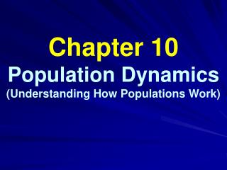 Chapter 10 Population Dynamics (Understanding How Populations Work)