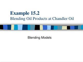 Example 15.2 Blending Oil Products at Chandler Oil