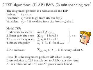 2 TSP algorithms: (1) AP+B&B, (2) min spanning tree.