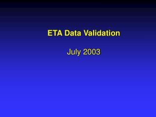 ETA Data Validation July 2003