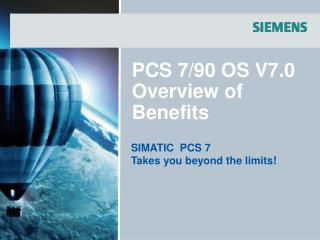 PCS 7/90 OS V7.0  Overview of  Benefits