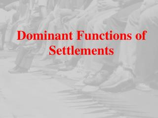Dominant Functions of Settlements