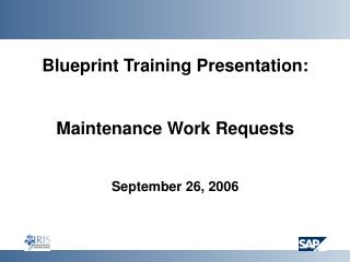 Blueprint Training Presentation: Maintenance Work Requests September 26, 2006