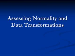 Assessing Normality and Data Transformations