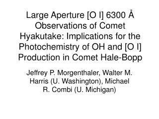 Jeffrey P. Morgenthaler, Walter M. Harris (U. Washington), Michael R. Combi (U. Michigan)
