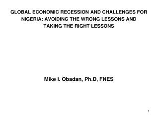 GLOBAL ECONOMIC RECESSION AND CHALLENGES FOR  NIGERIA: AVOIDING THE WRONG LESSONS AND  TAKING THE RIGHT LESSONS