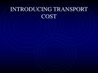 INTRODUCING TRANSPORT COST