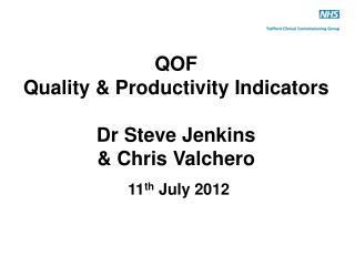 QOF  Quality & Productivity Indicators Dr Steve Jenkins  & Chris Valchero