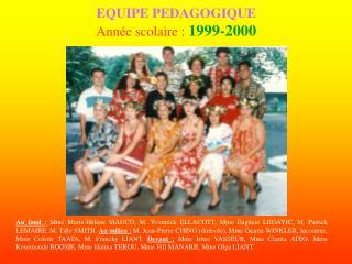 EQUIPE PEDAGOGIQUE Ann e scolaire : 1999-2000