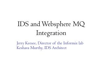 Jerry Keesee, Director of the Informix lab Keshava Murthy, IDS Architect