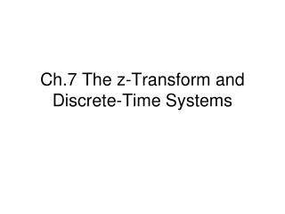 Ch.7 The z-Transform and Discrete-Time Systems