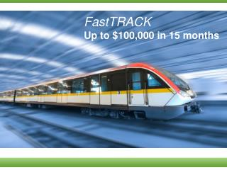 FastTRACK Up to $100,000 in 15 months