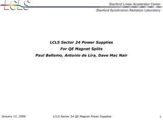 LCLS Sector 24 Power Supplies  For QE Magnet Splits Paul Bellomo, Antonio de Lira, Dave Mac Nair