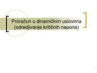 Prora č un u dinami č kim uslovima (odredjivanje kritičnih napona)