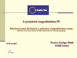 A projektek megval s t sa IV.  K zbeszerz si feladatok a p ly zat megval s t sa sor n R szforr s: Teremi Orsolya eload s
